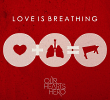 Our Hearts Hero's 'Love Is Breathing'